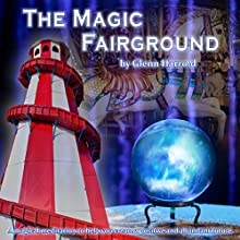 The Magic Fairground: A Magical Meditation to Help You Create a Positive and Abundant Future  by Glenn Harrold Narrated by Glenn Harrold