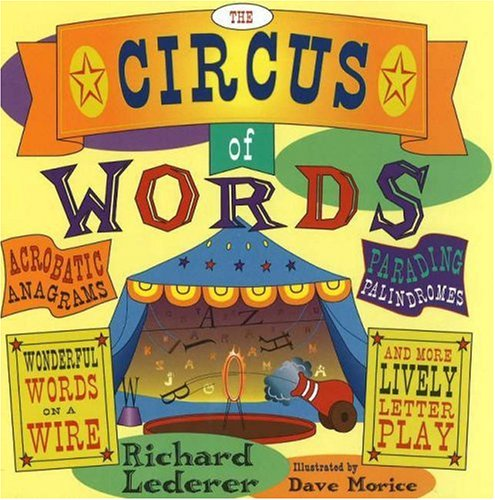 The Circus of Words: Acrobatic Anagrams, Parading Palindromes, Wonderful Words on a Wire, and More Lively Letter Play, Richard Lederer