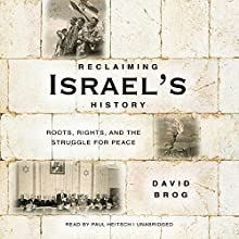 Reclaiming Israel's History: Roots, Rights, and the Struggle for Peace Audiobook by David Brog Narrated by Paul Heitsch