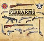 The Illustrated History of Firearms:...