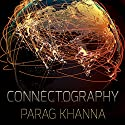 Connectography: Mapping the Future of Global Civilization Audiobook by Parag Khanna Narrated by Paul Boehmer