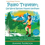 Paleo Traveler: Old World Recipes Flipped NeoPaleo Cookbook - 50 Home-hearty Recipes, 50 Uniquely Crafted Intentions, & 100% Delicious