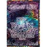 "Die Traumvektor Tetralogievon ""Jeamy Lee"""