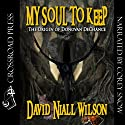 My Soul to Keep: Book III of the DeChance Chronicles (       UNABRIDGED) by David Niall Wilson Narrated by Corey Snow