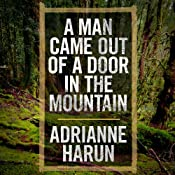 A Man Came Out of a Door in the Mountain | [Adrianne Harun]