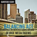Quarterly Essay 61: Balancing Act: Australia Between Recession & Renewal Periodical by George Megalogenis Narrated by George Megalogenis