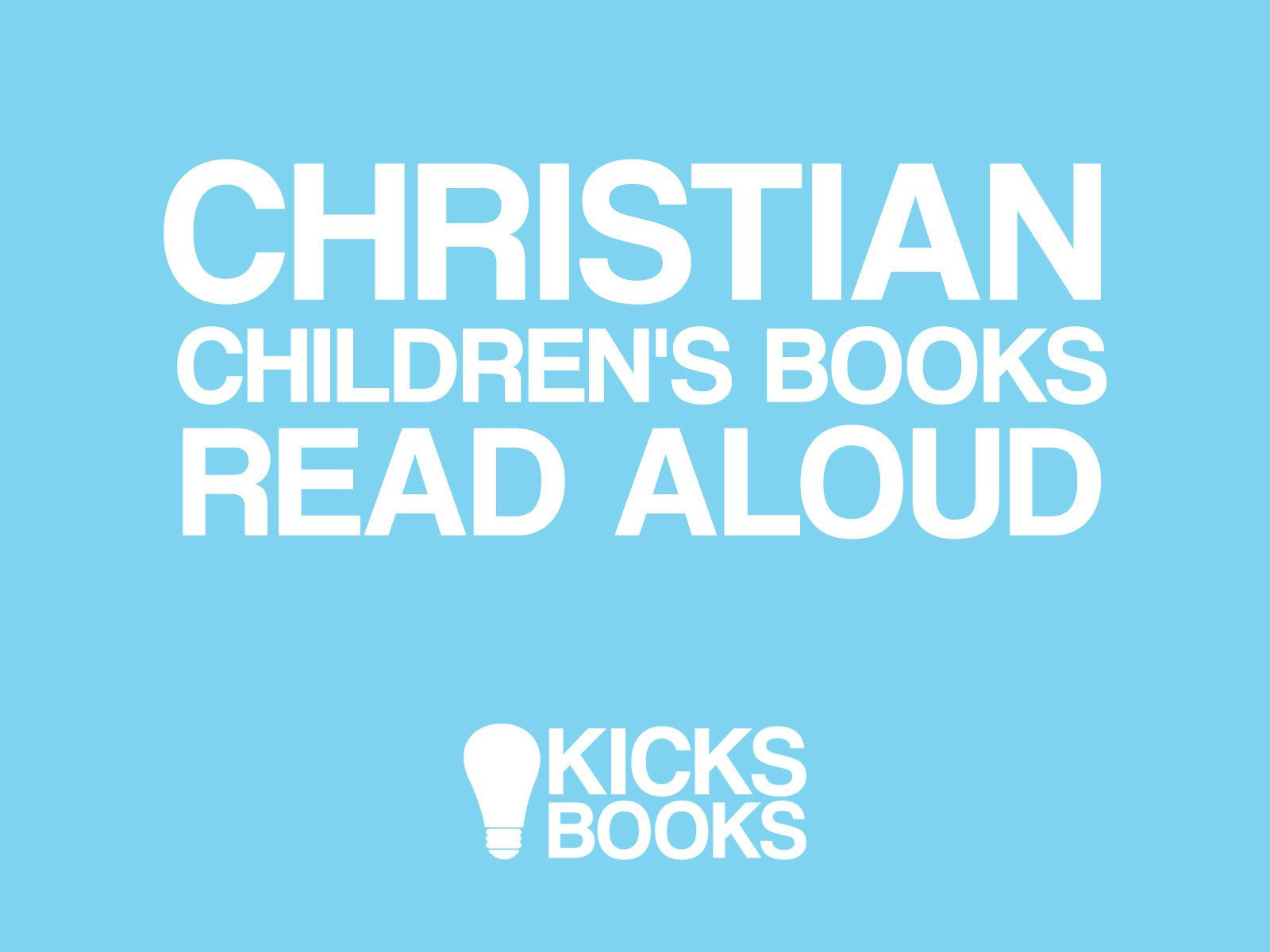 Christian Children's Books Read Aloud | Kicks Books - Season 1