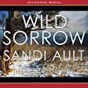 Wild Sorrow (       UNABRIDGED) by Sandi Ault Narrated by Amanda Plummer