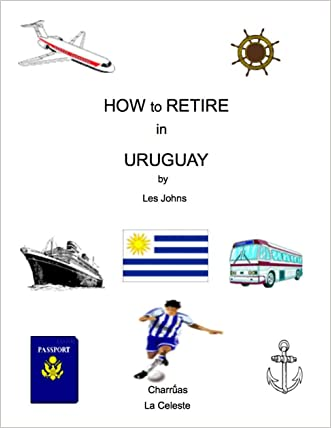 How to Retire in Uruguay (How to Retire in ... Book 9)