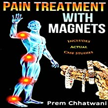 Pain Treatment with Magnets: Includes Actual Case Studies (       UNABRIDGED) by Prem Chhatwani Narrated by Joseph Peralta