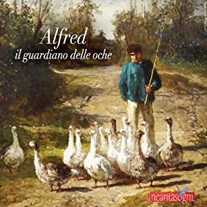 Alfred il guardiano delle oche [Alfred, the Guardian of Geese] | [Evelina Gialloreto]