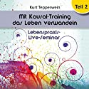 Mit Kausal-Training das Leben verwandeln: Teil 2 (Lebenspraxis-Live-Seminar) Hörbuch von Kurt Tepperwein Gesprochen von: Kurt Tepperwein