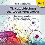 Mit Kausal-Training das Leben verwandeln: Teil 2 (Lebenspraxis-Live-Seminar)   Kurt Tepperwein