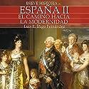 Breve historia de España II: El camino hacia la modernidad (       UNABRIDGED) by Luis Enrique Íñigo Fernández Narrated by Benjamín Figueres