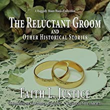 The Reluctant Groom and Other Historical Stories: A Raggedy Moon Collection, Volume 3 Audiobook by Faith L. Justice Narrated by Gordon Rothman, Faith L. Justice
