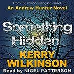 Something Hidden: Andrew Hunter, Book 2 | Kerry Wilkinson