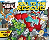 img - for Transformers Rescue Bots Roll to the Rescue!: A Lift-the-Flap Book book / textbook / text book