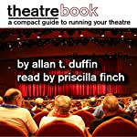 TheatreBook: A Compact Guide to Staging Your Play or Musical | Allan T. Duffin