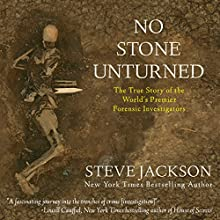 No Stone Unturned: The True Story of the World's Premier Forensic Investigators (       UNABRIDGED) by Steve Jackson Narrated by Kevin Pierce