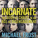 Incarnate: The Body of Christ in an Age of Disengagement Audiobook by Michael Frost Narrated by William Neenan