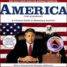 The Daily Show with Jon Stewart Presents America (The Audiobook): A Citizen's Guide to Democracy Inaction (       ABRIDGED) by Jon Stewart, The Writers of <I>The Daily Show</I> Narrated by Jon Stewart