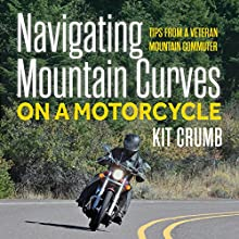 Navigating Mountain Curves on a Motorcycle: Tips from a Veteran Mountain Communter | Livre audio Auteur(s) : Kit Crumb Narrateur(s) : Ted Kettler