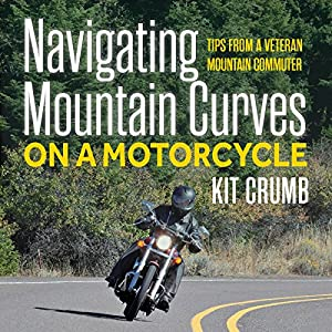 Navigating Mountain Curves on a Motorcycle: Tips from a Veteran Mountain Communter Hörbuch von Kit Crumb Gesprochen von: Ted Kettler