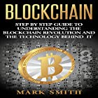 Blockchain: Step by Step Guide to Understanding the Blockchain Revolution and the Technology Behind It Hörbuch von Mark Smith Gesprochen von: Dave Wright