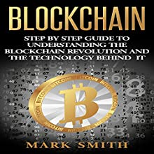 Blockchain: Step by Step Guide to Understanding the Blockchain Revolution and the Technology Behind It | Livre audio Auteur(s) : Mark Smith Narrateur(s) : Dave Wright