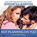 Not Planning on You: A Danvers Novel, Book 2 Audiobook by Sydney Landon Narrated by Allyson Ryan