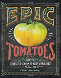 Craig Lehoullier Epic Tomatoes: How to Select and Grow the Best Varieties of All Time