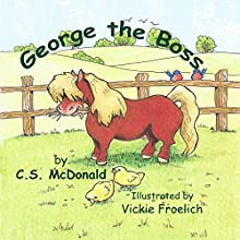 George the Boss: George the Pony, Book 1 | Livre audio Auteur(s) : C. S. McDonald Narrateur(s) : Kevin Iggens