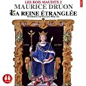La reine étranglée (Les rois maudits 2) (       UNABRIDGED) by Maurice Druon Narrated by François Berland