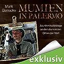 Mumien in Palermo: Als Kriminalbiologe an den dunkelsten Orten der Welt Hörbuch von Mark Benecke Gesprochen von: Mark Benecke