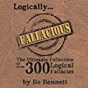 Logically Fallacious: The Ultimate Collection of Over 300 Logical Fallacies (Academic Edition) (       UNABRIDGED) by Bo Bennett Narrated by Dean Wendt