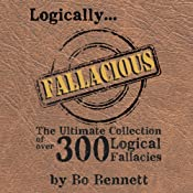 Logically Fallacious: The Ultimate Collection of Over 300 Logical Fallacies (Academic Edition) | [Bo Bennett]