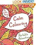 The Little Book of Calm Colouring: Po...