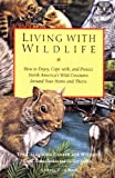Living with Wildlife: How to Enjoy, Cope with, and Protect North America's Wild Creatures Around Your Home and Theirs (0871565471) by California Center for Wildlife, The