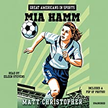 Great Americans in Sports: Mia Hamm (       UNABRIDGED) by Matt Christopher Narrated by Eileen Stevens