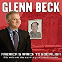 America's March to Socialism: Why We're One Step Closer to Giant Missile Parades Audiobook by Glenn Beck Narrated by Glenn Beck