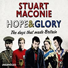 Hope and Glory: The Days That Made Britain (       UNABRIDGED) by Stuart Maconie Narrated by Stuart Maconie