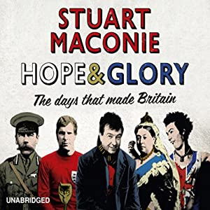 Hope and Glory: The Days That Made Britain (Unabridged)