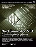 img - for Next Generation SOA: A Concise Introduction to Service Technology & Service-Orientation (The Prentice Hall Service Technology Series from Thomas Erl) book / textbook / text book