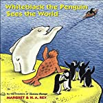 Whiteblack the Penguin Sees the World | Margret Rey,H.A. Rey