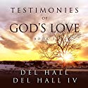 Testimonies of God's Love: Book 3 Audiobook by Del Hall, Del Hall IV Narrated by Kirsten Trump, Seth Walker