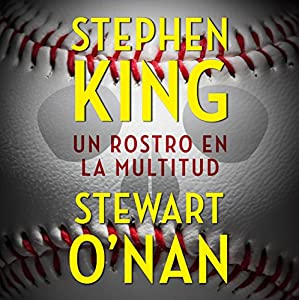 Un Rostro en la Multitud [A Face in the Crowd] | [Stephen King, Stewart O'Nan]