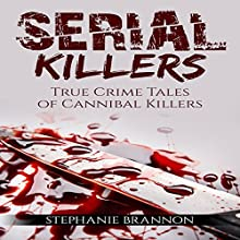 Serial Killers: True Crime Tales of Cannibal Killers Audiobook by Stephanie Brannon Narrated by Dallan Wright