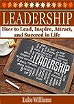 Leadership: How to Lead, Inspire, Att...