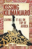 Kissing Kilimanjaro: Leaving It All on Top of Africa