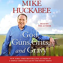 God, Guns, Grits, and Gravy Audiobook by Mike Huckabee Narrated by Mike Huckabee